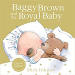 Baggy Brown and the Royal Baby - Mick Inkpen