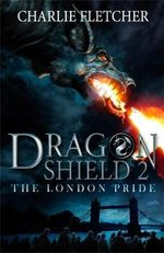 The London Pride : Dragon Shield Series : Book 2 - Charlie Fletcher