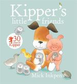 Kipper's Little Friends : Kipper - Mick Inkpen