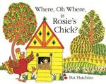 Where, Oh Where is Rosie's Chick? - Pat Hutchins
