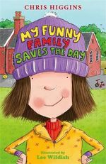 My Funny Family Saves the Day : My Funny Family Series : Book 6 - Chris Higgins