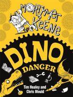 Mortimer Keene : Dino Danger!  : Mortimer Keene Series : Book 4 - Tim Healey
