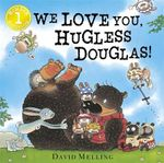 We Love You, Hugless Douglas! : Hugless Douglas : Book 4  - David Melling