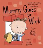 Mummy Goes to Work - Kes Gray