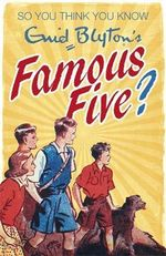 So You Think You Know : Enid Blyton's Famous Five - Clive Gifford