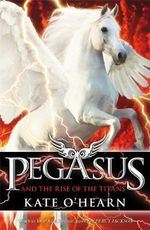 Pegasus and the Rise of the Titans : Pegasus : Book 5 - Kate O'Hearn