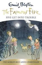 Five Get into Trouble : The Famous Five Series : Book 136 - Enid Blyton