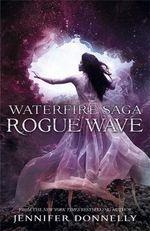 Rogue Wave : Waterfire Saga - Jennifer Donnelly
