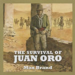 The Survival of Juan Oro - Max Brand