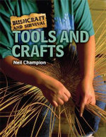 Tools and Crafts : Bushcraft and Survival - Neil Champion