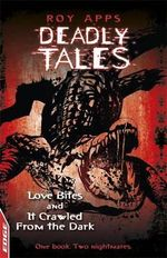 Love Bites and it Crawled from the Dark : Deadly Tales - One Book : Two Nightmares - Roy Apps