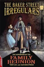 Sherlock Holmes : The Baker Street Irregulars : The Adventure of the Family Reunion : Volume 4 - Tony Lee
