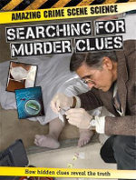 Searching for Murder Clues : Amazing Crime Scene Science : How Hidden Clues Reveal the Truth - John Townsend