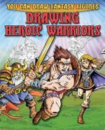 Drawing Heroic Warriors : You Can Draw Fantasy Figures - Steve Sims
