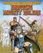 Drawing Mighty Rulers : You Can Draw Fantasy Figures - Steve Sims