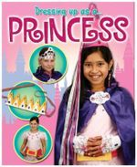 Princess : Dressing Up As A Princess - Rebekah Shirley