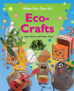 Eco Crafts : Make Your Own Art - Sally Henry