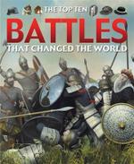 The Top Ten Battles That Changed the World : Top Ten Ser. - Chris Oxlade