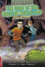 The Case of the Haunted Babysitter and Other Mysteries : Max Finder - Liam O'Donnell