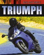 Triumph : Red-Hot Bikes - Daniel Gilpin