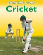 Cricket : Starting Sport Ser. - Rebecca Hunter