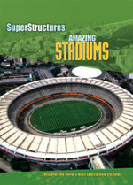Amazing Stadiums : Super Structures - Discover the World's Most Spectacular Stadiums - Ian Graham