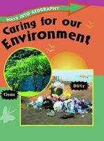Caring for Our Environment : Ways Into Geography - Claire Llewellyn
