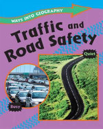 Traffic and Road Safety : Ways Into Geography - Louise Spilsbury