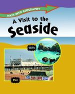 A Visit to the Seaside : Ways Into Geography - Louise Spilsbury
