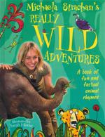 Michaela Strachan's Really Wild Adventures : A Book of Fun and Factual Animal Rhymes - Michaela Strachan