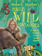 Michaela Strachan's Really Wild Adventures : A Book of Fun and Factual Animal Rhymes - Michaela Strachan