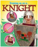 Knight : Dressing Up As A... - Rebekah Shirley
