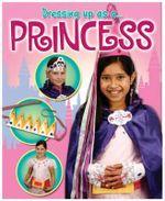 Princess : Dressing Up As A... - Rebekah Shirley