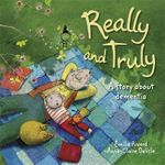 Really and Truly : A Story About Dementia - Emile Rivard