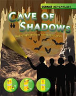 The Cave of Shadows - Explore Light and Use Science to Survive : Light and the Science of Survival - Louise Spilsbury