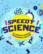 Speedy Science : Experiments That Turn Kids into Young Scientists! - Angela Royston