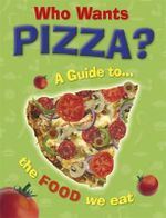Who Wants Pizza? : A Guide to the Food We Eat - Jan Thornhill