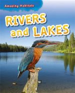 Rivers and Lakes : Amazing Habitats - Leon Gray