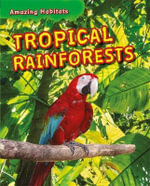 Tropical Rainforests : Amazing Habitats - Tim Harris