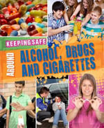 Keeping Safe : Around Alcohol, Drugs and Cigarettes - Anne Rooney