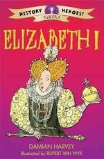 History Heroes : Elizabeth I - Damian Harvey