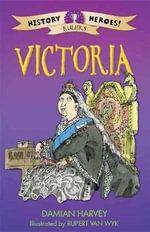 History Heroes : Victoria I - Damian Harvey