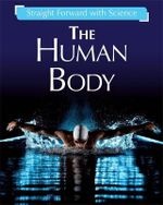 The Human Body : Straight Forward with Science - Peter Riley