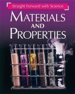 Materials and Properties : Straight Forward with Science - Peter Riley