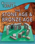 The Stone Age and Bronze Age : Discover Through Craft - Jen Green
