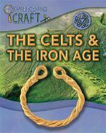 The Celts and the Iron Age : Discover Through Craft - Jen Green