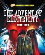 The Advent of Electricity : 1800-1900 - Charlie Samuels
