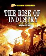 The Rise of Industry: 1700-1800 : 1700-1800 - Charlie Samuels