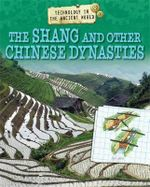 The Shang and Other Chinese Dynasties : Technology in the Ancien - Charlie Samuels