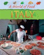 Italy : A World Of Food - Jane Bingham